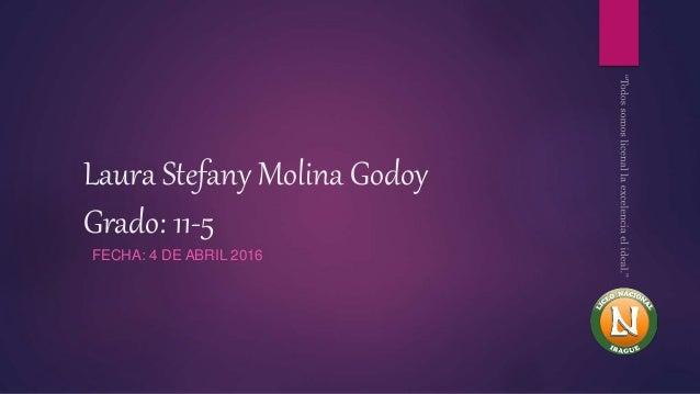 Laura Stefany Molina Godoy Grado: 11-5 FECHA: 4 DE ABRIL 2016