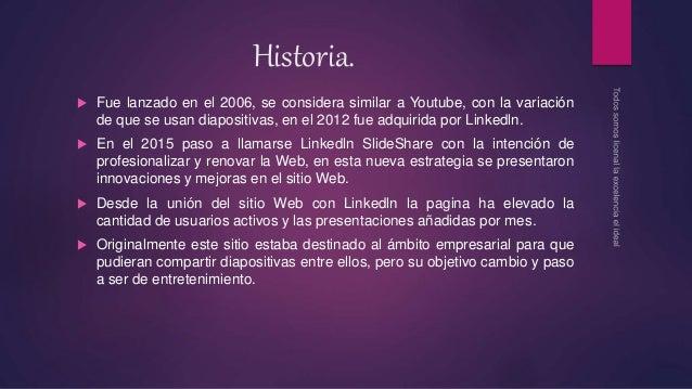 Historia.  Fue lanzado en el 2006, se considera similar a Youtube, con la variación de que se usan diapositivas, en el 20...