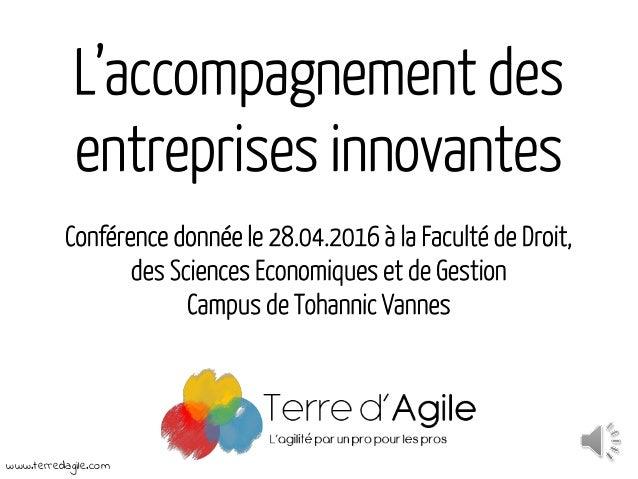 L'accompagnement des entreprises innovantes Conférence donnée le 28.04.2016 à la Faculté de Droit, des Sciences Economique...