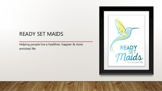 READY SET MAIDS Helping people live a healthier, happier & more enriched life
