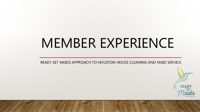 MEMBER EXPERIENCE READY SET MAIDS APPROACH TO HOUSTON HOUSE CLEANING AND MAID SERVICE
