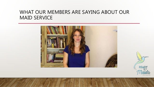 WHAT OUR MEMBERS ARE SAYING ABOUT OUR MAID SERVICE