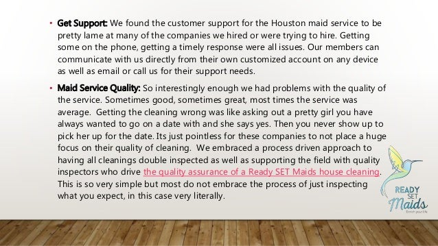 • Get Support: We found the customer support for the Houston maid service to be pretty lame at many of the companies we hi...