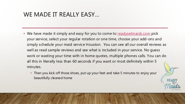 WE MADE IT REALLY EASY… • We have made it simply and easy for you to come to readysetmaids.com pick your service, select y...