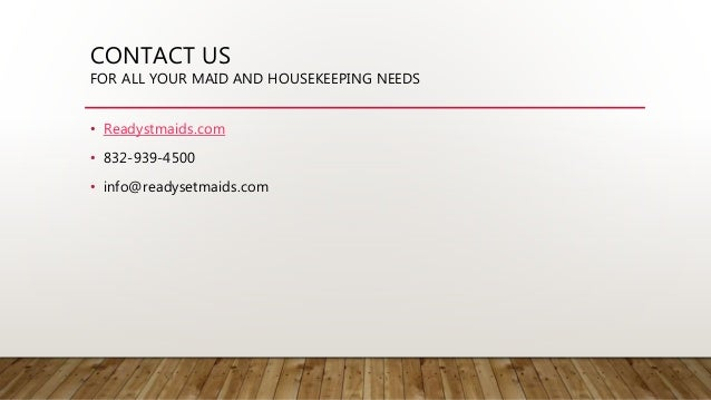 CONTACT US FOR ALL YOUR MAID AND HOUSEKEEPING NEEDS • Readystmaids.com • 832-939-4500 • info@readysetmaids.com