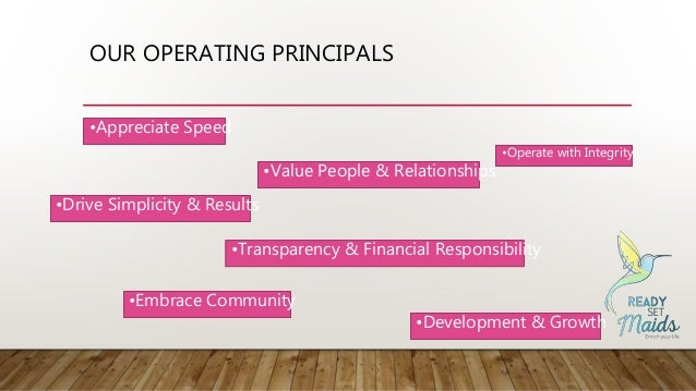 OUR OPERATING PRINCIPALS •Operate with Integrity •Development & Growth •Embrace Community •Drive Simplicity & Results •App...