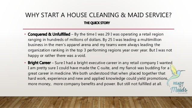 WHY START A HOUSE CLEANING & MAID SERVICE? THE QUICK STORY • Conquered & Unfulfilled – By the time I was 29 I was operatin...