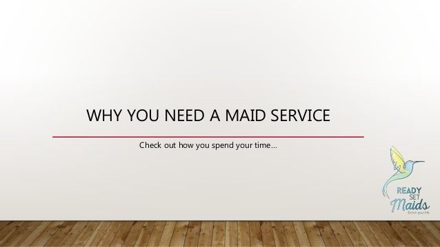 WHY YOU NEED A MAID SERVICE Check out how you spend your time…