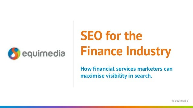 © equimedia How financial services marketers can maximise visibility in search. SEO for the Finance Industry