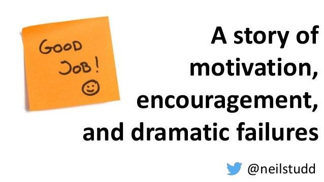 A story of motivation, encouragement, and dramatic failures @neilstudd