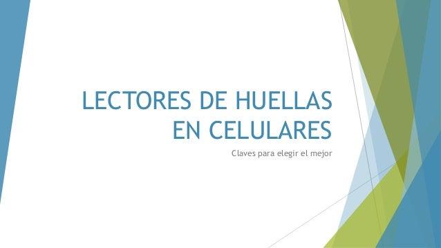 LECTORES DE HUELLAS EN CELULARES Claves para elegir el mejor