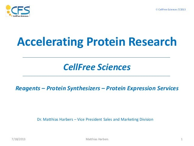 7/18/2013 Matthias Harbers 1 Dr. Matthias Harbers – Vice President Sales and Marketing Division Accelerating Protein Resea...