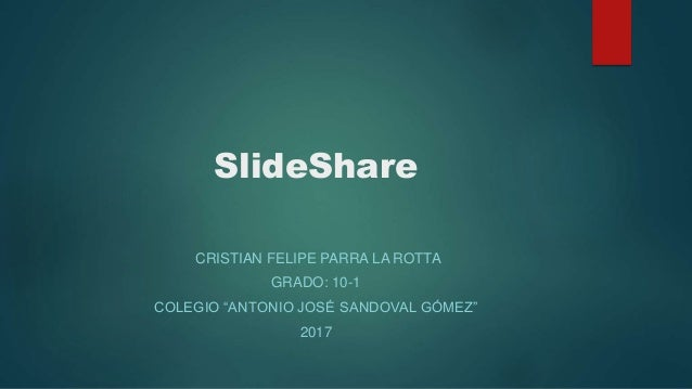 """SlideShare CRISTIAN FELIPE PARRA LA ROTTA GRADO: 10-1 COLEGIO """"ANTONIO JOSÉ SANDOVAL GÓMEZ"""" 2017"""