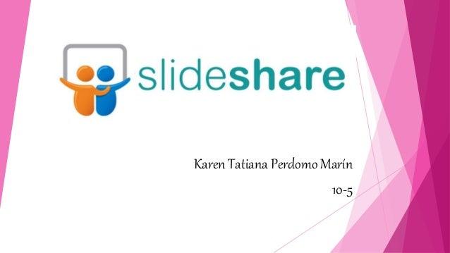slideshare Karen Tatiana Perdomo Marín 10-5