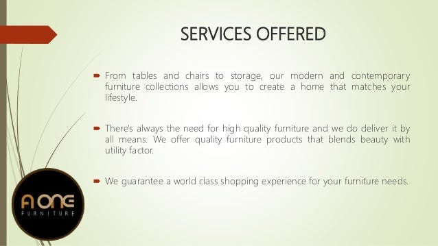 SERVICES OFFERED  From Tables And Chairs To Storage, Our Modern And Contemporary  Furniture Collections Allows You To Create A Home That Matches Your ...