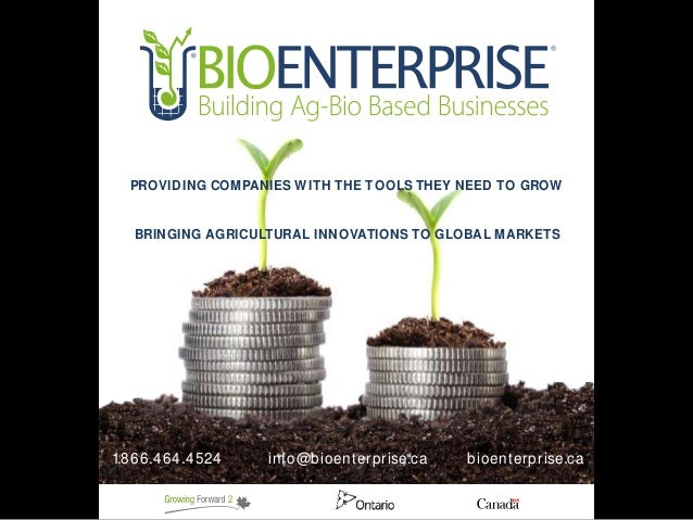 1.866.464.4524 info@bioenterprise.ca bioenterprise.ca PROVIDING COMPANIES W ITH THE TOOLS THEY NEED TO GROW BRINGING AGRIC...