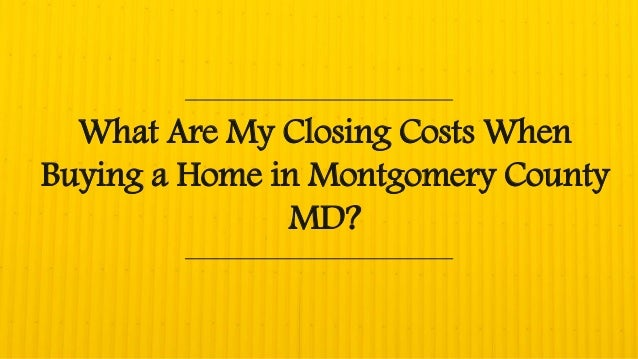 What Are My Closing Costs When Buying a Home in Montgomery County MD?
