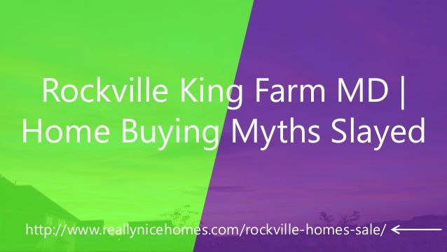 Rockville King Farm MD | Home Buying Myths Slayed http://www.reallynicehomes.com/rockville-homes-sale/