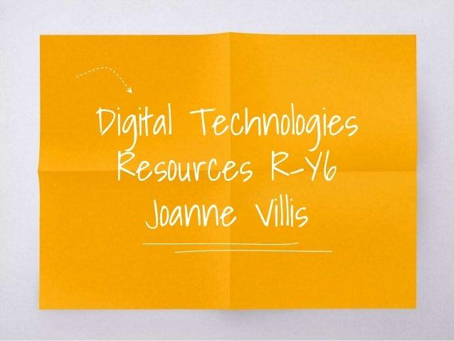 Digital Technologies Resources R-Y6 Joanne Villis
