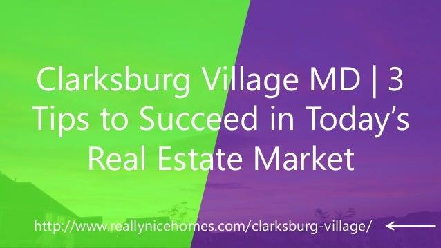 Clarksburg Village MD   3 Tips to Succeed in Today's Real Estate Market http://www.reallynicehomes.com/clarksburg-village/
