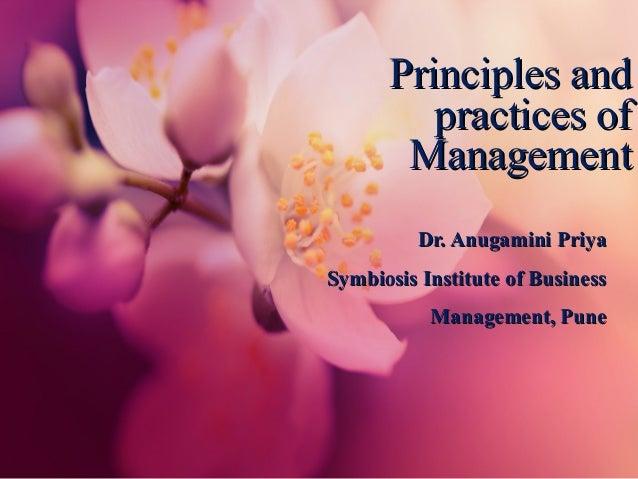 Principles andPrinciples and practices ofpractices of ManagementManagement Dr. Anugamini PriyaDr. Anugamini Priya Symbiosi...