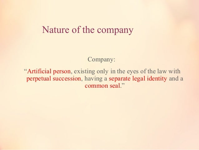 Artificial person • Its birth life and death is regulated by the government. • It can buy property • It can take a loan • ...