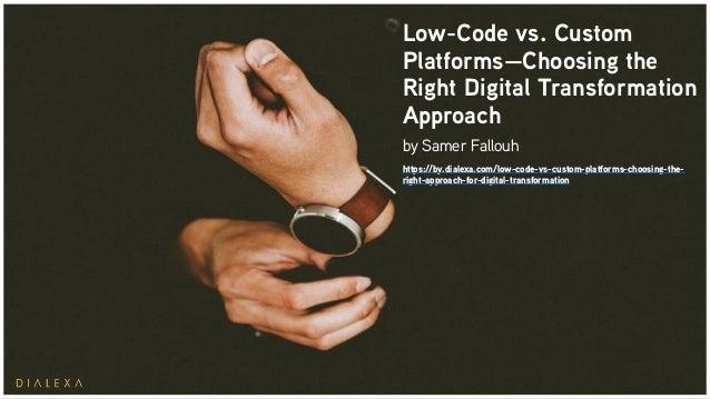 Low-Code vs. Custom Platforms—Choosing the Right Digital Transformation Approach by Samer Fallouh https://by.dialexa.com/l...