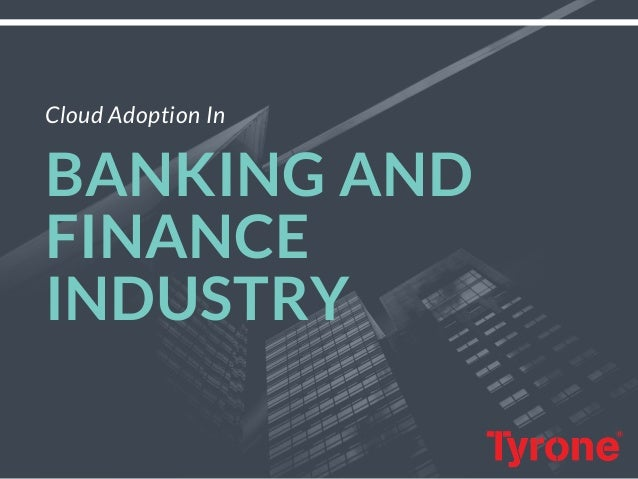Cloud Adoption In� BANKING AND FINANCE INDUSTRY