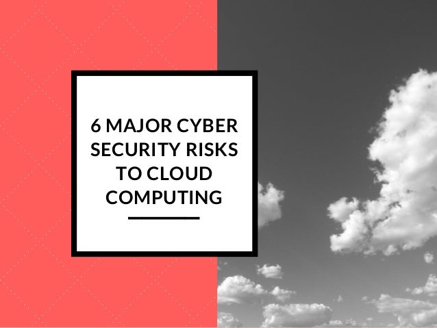 6 MAJOR CYBER SECURITY RISKS TO CLOUD COMPUTING