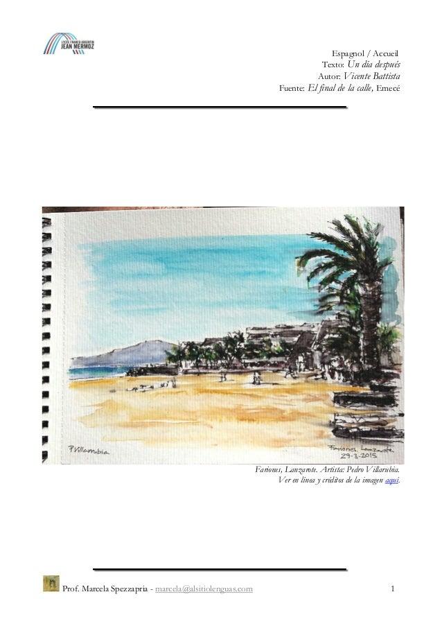 Espagnol / Accueil Texto: Un d�a despu�s Autor: Vicente Battista Fuente: El final de la calle, Emec� Prof. Marcela Spezzap...