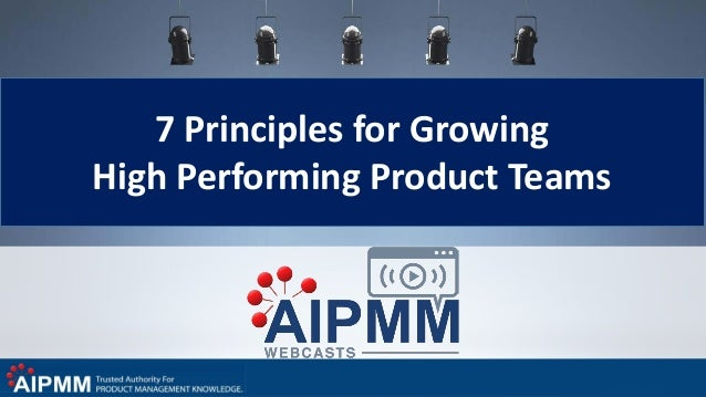 7 Principles for Growing High Performing Product Teams