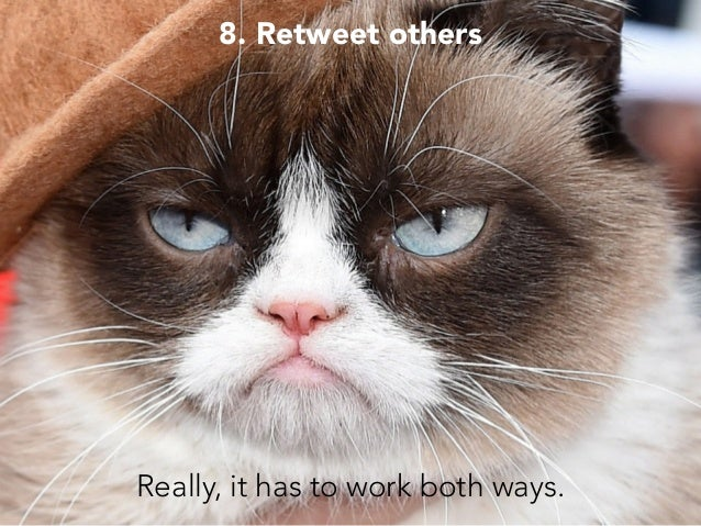 8. Retweet others Really, it has to work both ways.