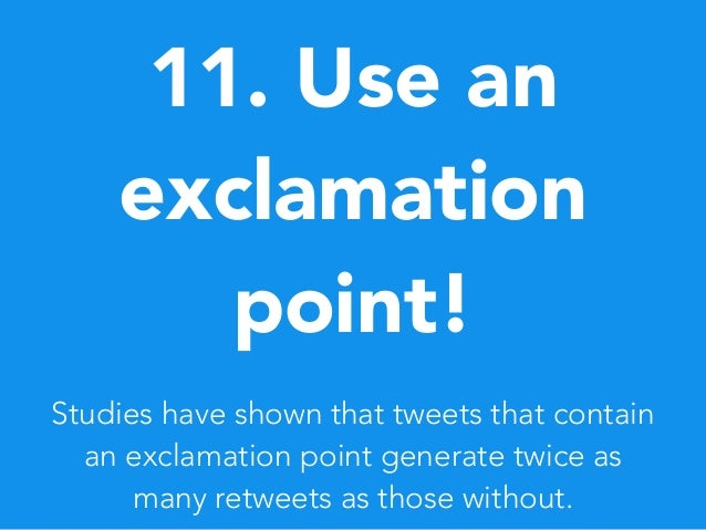11. Use an exclamation point! Studies have shown that tweets that contain an exclamation point generate twice as many retw...