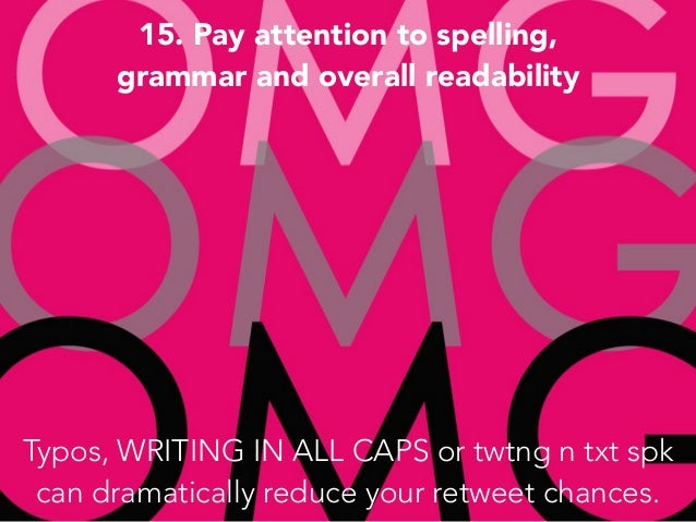 15. Pay attention to spelling,  grammar and overall readability Typos, WRITING IN ALL CAPS or twtng n txt spk can dramati...