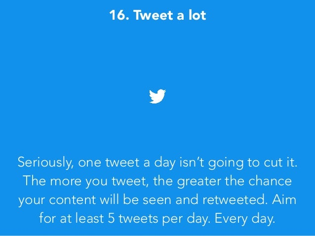 Seriously, one tweet a day isn't going to cut it. The more you tweet, the greater the chance your content will be seen and...