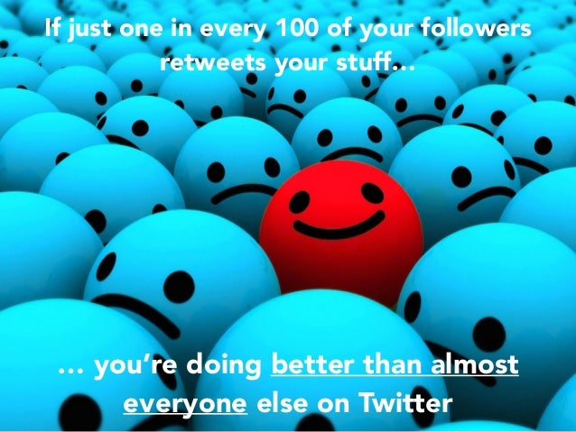 If just one in every 100 of your followers retweets your stuff… … you're doing better than almost everyone else on Twitter