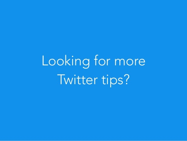 Looking for more Twitter tips?