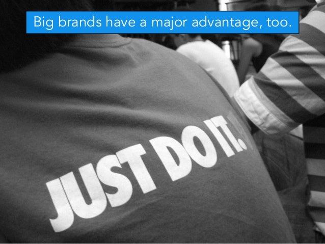 Big brands have a major advantage, too.