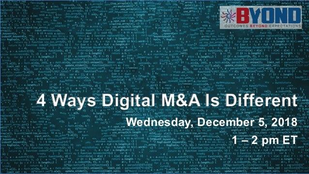 1 Wednesday, December 5, 2018 1 – 2 pm ET 4 Ways Digital M&A Is Different