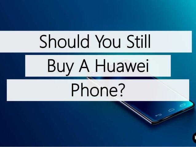 Should You Still Buy A Huawei Phone?