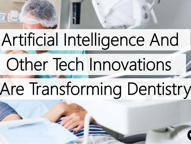 Artificial Intelligence And Other Tech Innovations Are Transforming Dentistry