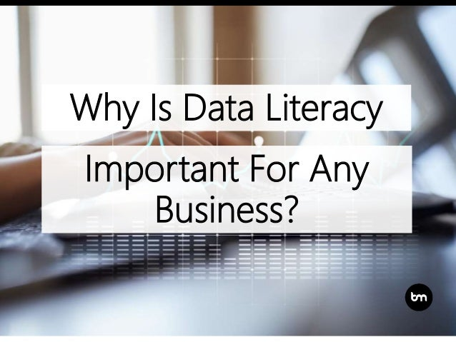 Why Is Data Literacy Important For Any Business?