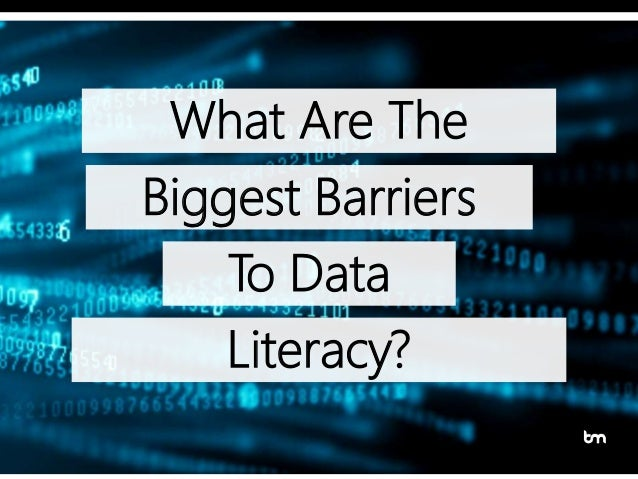Literacy? What Are The Biggest Barriers To Data