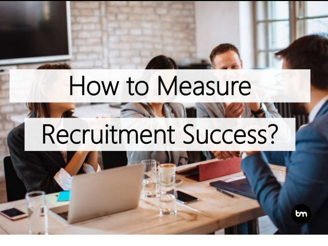 How to Measure Recruitment Success?