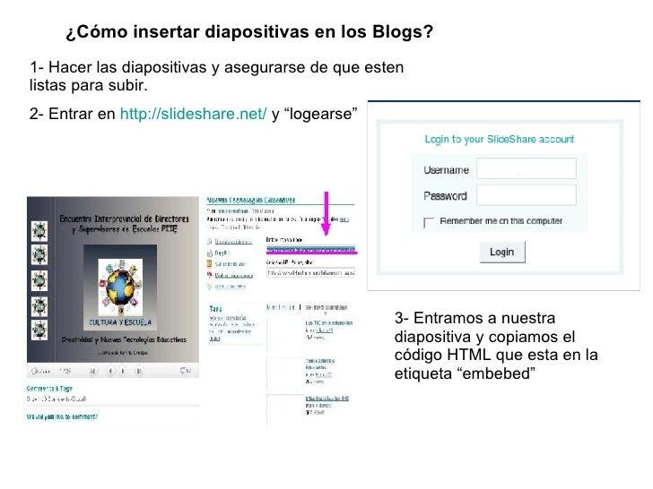 ¿Cómo insertar diapositivas en los Blogs? 1- Hacer las diapositivas y asegurarse de que esten listas para subir. 2- Entrar...