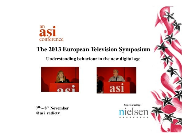 an  asi  conference  The 2013 European Television Symposium Understanding behaviour in the new digital age  7th  8th  – No...