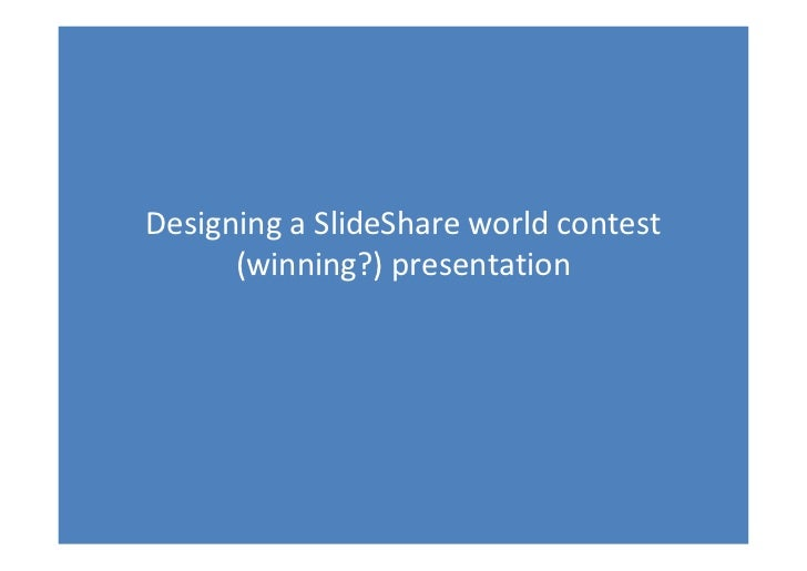 Designing a SlideShare world contest       (winning?) presentation