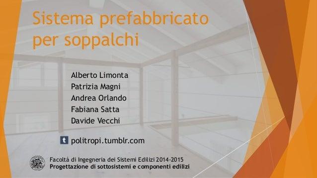 Sistema prefabbricato per soppalchi Alberto Limonta Patrizia Magni Andrea Orlando Fabiana Satta Davide Vecchi politropi.tu...