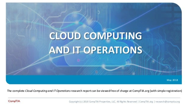 CLOUD COMPUTING AND IT OPERATIONS May 2018 The complete Cloud Computing and IT Operations research report can be viewed fr...