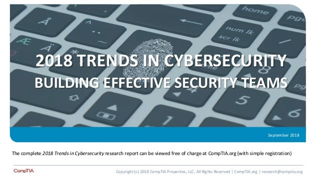 2018 TRENDS IN CYBERSECURITY BUILDING EFFECTIVE SECURITY TEAMS September 2018 The complete 2018 Trends in Cybersecurity re...